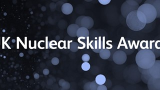 read more: UK Nuclear Skills Awards Nominations Open